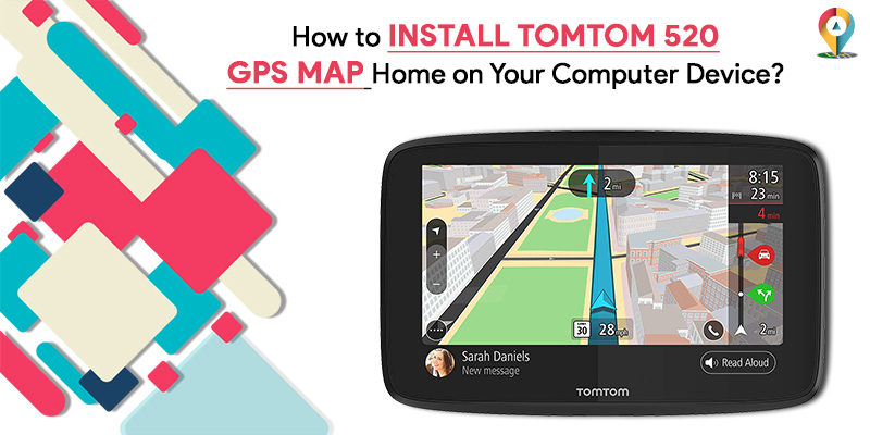 How to INSTALL TOMTOM 520 GPS Map Home on Your Computer Device