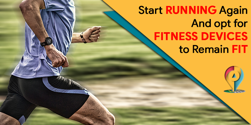 Start Running Again And opt for fitness devices to Remain fit