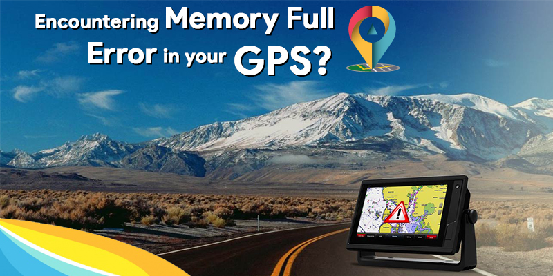 ENCOUNTERING MEMORY FULL ERROR IN YOUR GPS