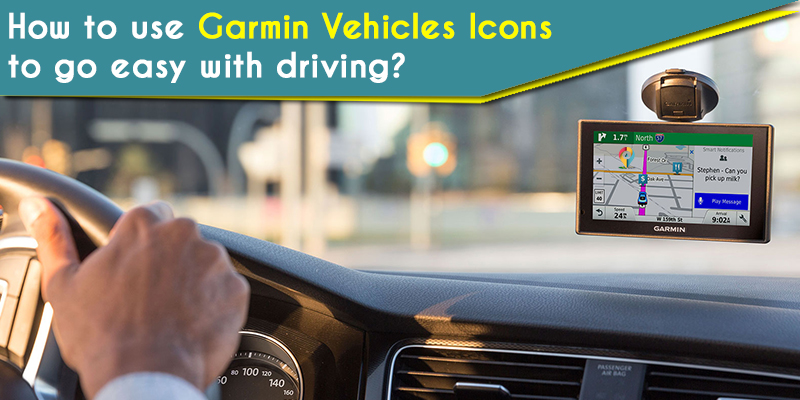 How to use Garmin Vehicles Icons to go easy with driving_1
